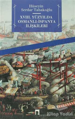 Dergah Yayınları - 18. Yüzyılda Osmanlı - İspanya İlişkileri