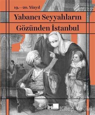 Kültür A.Ş. - 19. - 20. Yüzyıl Yabancı Seyyahların Gözünden İstanbul