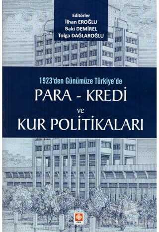 Ekin Basım Yayın - Akademik Kitaplar - 1923'den Günümüze Türkiye'de Para - Kredi ve Kur Politikaları