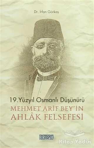 Birleşik Yayınevi - 19.Yüzyıl Osmanlı Düşünürü Mehmet Arif Bey'in Ahlak Felsefesi