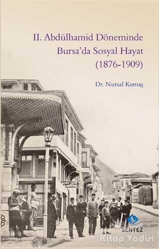 Sentez Yayınları - 2. Abdülhamid Döneminde Bursa'da Sosyal Hayat (1876-1909)