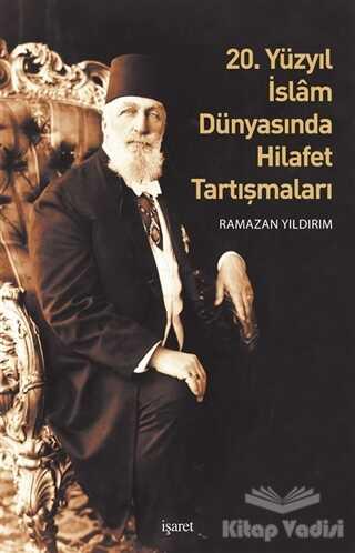 İşaret Yayınları - 20. Yüzyıl İslam Dünyasında Hilafet Tartışmaları