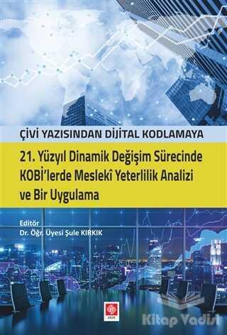 Ekin Basım Yayın - Akademik Kitaplar - 21. Yüzyıl Dinamik Değişim Sürecinde Kobi'lerde Mesleki Yeterlilik Analizi ve Bir Uygulama