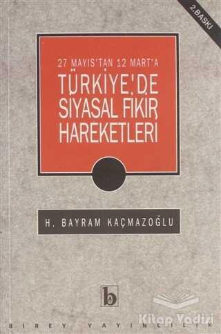 Birey Yayıncılık - 27 Mayıs'tan 12 Mart'a Türkiye'de Siyasal Fikir Hareketleri