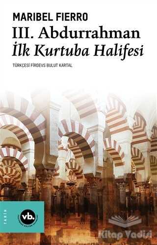 Vakıfbank Kültür Yayınları - 3. Abdurrahman İlk Kurtuba Halifesi