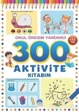 Martı Çocuk Yayınları - 300 Aktivite Kitabım - Okul Öncesi Yardımcı (4-5-6 Yaş)