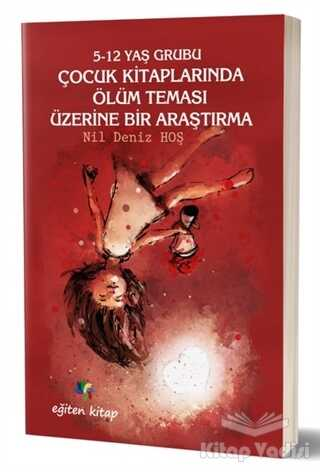 Eğiten Kitap - 5-12 Yaş Grubu Çocuk Kitaplarında Ölüm Teması Üzerine Bir Araştırma