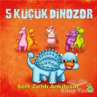 Yeşil Dinozor - 5 Küçük Dinozor: Sert Zırhlı Ankilozor