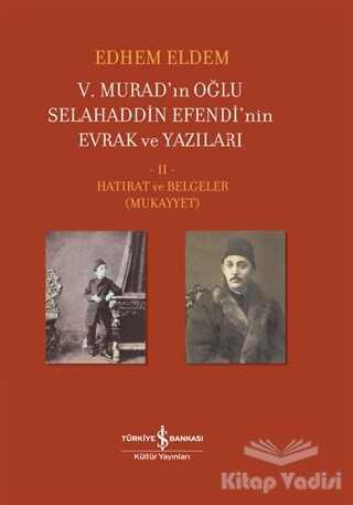 İş Bankası Kültür Yayınları - 5. Murad'ın Oğlu Selahaddin Efendi'nin Evrak ve Yazıları 2. Cilt