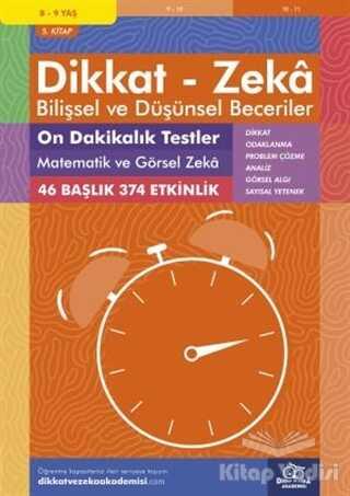 Dikkat ve Zeka Akademisi Yayınları - 8-9 Yaş Dikkat - Zeka Bilişsel ve Düşünsel Beceriler 5. Kitap - 10 Dakikalık Testler Matematik ve Görsel Zeka
