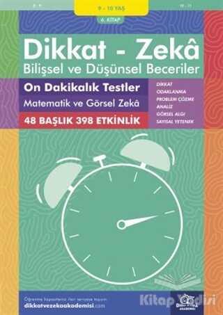 Dikkat ve Zeka Akademisi Yayınları - 9-10 Yaş Dikkat - Zeka Bilişsel ve Düşünsel Beceriler 6. Kitap - On Dakikalık Testler Matematik ve Görsel Zeka
