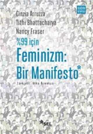 Sel Yayıncılık - %99 İçin Feminizm: Bir Manifesto