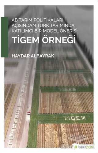 Hiperlink Yayınları - AB Tarım Politikaları Açısından Türk Tarımında Katılımcı Bir Model Önerisi: Tigem Örneği