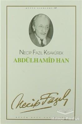 Büyük Doğu Yayınları - Abdülhamid Han : 54 - Necip Fazıl Bütün Eserleri