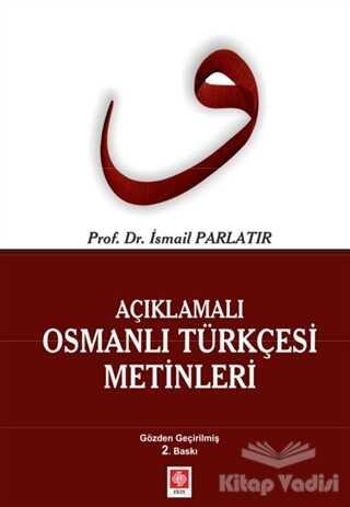 Ekin Basım Yayın - Akademik Kitaplar - Açıklamalı Osmanlı Türkçesi Metinleri