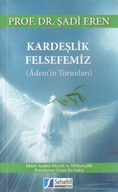 Selsebil Yayınları - Kardeşlik Felsefemiz (Ademin Torunları)