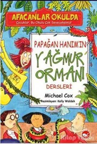 Beyaz Balina Yayınları - Afacanlar Okulda - Papağan Hanım'ın Yağmur Ormanı Dersleri