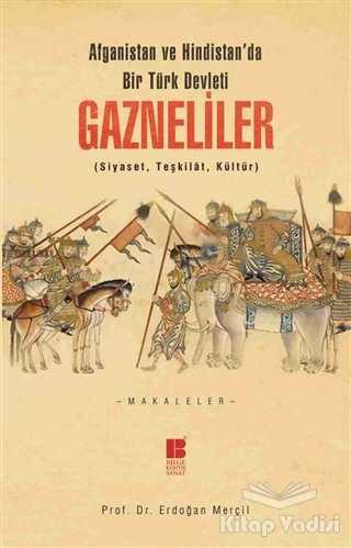 Bilge Kültür Sanat - Afganistan ve Hindistan'da bir Türk Devleti: Gazneliler