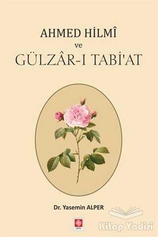 Ekin Basım Yayın - Akademik Kitaplar - Ahmed Hilmi ve Gülzar-ı Tabi'at
