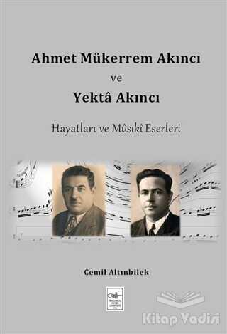 İstanbul Fetih Cemiyeti Yayınları - Ahmet Mükerrem Akıncı ve Yekta Akıncı Hayatları ve Musiki Eserleri
