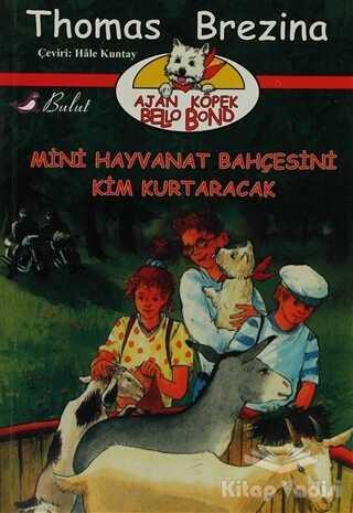 Bulut Yayınları - Ajan Köpek Bello Bond Cilt 4: Mini Hayvanat Bahçesini Kim Kurtaracak