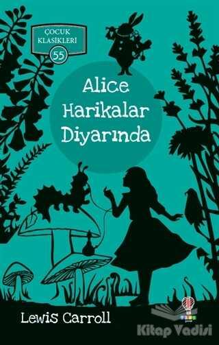 Dahi Çocuk Yayınları - Alice Harikalar Diyarında - Çocuk Klasikleri 55