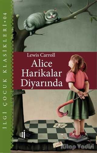 İlgi Kültür Sanat Yayınları - Alice Harikalar Diyarında - Çocuk Klasikleri