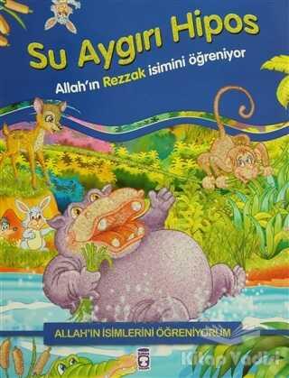 Timaş Çocuk - İlk Çocukluk - Allah'ın İsimlerini Öğreniyorum: Su Aygırı Hipos