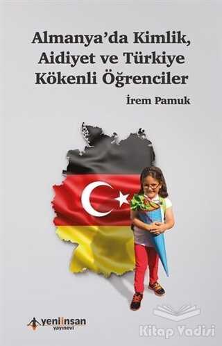 Yeni İnsan Yayınları - Almanya'da Kimlik Aidiyet ve Türkiye Kökenli Öğrenciler