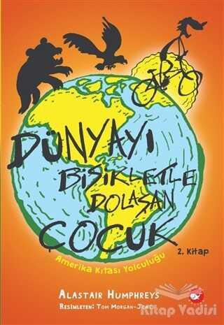 Beyaz Balina Yayınları - Amerika Kıtası Yolculuğu - Dünyayı Bisikletle Dolaşan Çocuk 2. Kitap