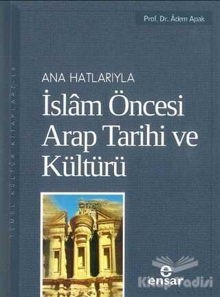 Ensar Neşriyat - Ana Hatlarıyla İslam Öncesi Arap Tarihi ve Kültürü