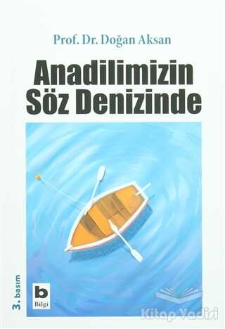 Bilgi Yayınevi - Anadilimizin Söz Denizinde