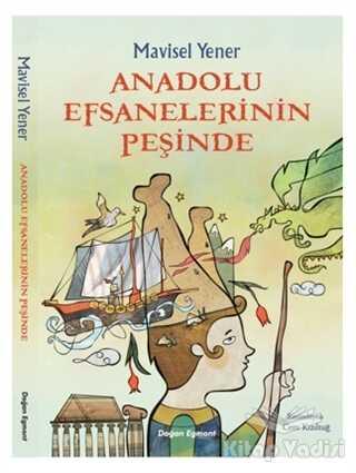 Doğan Egmont Yayıncılık - Anadolu Efsanelerinin Peşinde