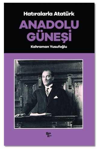 Halk Kitabevi - Anadolu Güneşi - Hatıralarla Atatürk