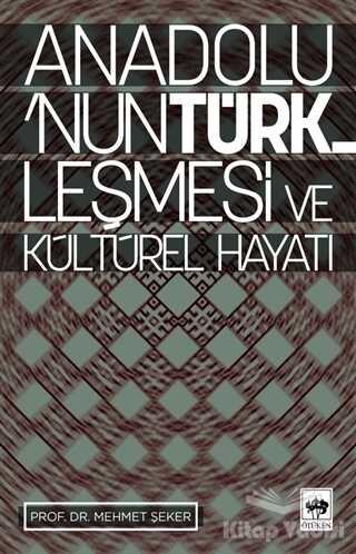 Ötüken Neşriyat - Anadolu'nun Türkleşmesi ve Kültürel Hayatı
