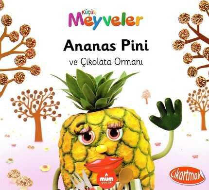 Mum Yayınları - Ananas Pini Ve Çikolata Ormanı (Küçük Meyveler)