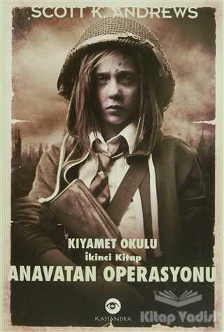 Kassandra Yayınları - Anavatan Operasyonu - Kıyamet Okulu 2. Kitap