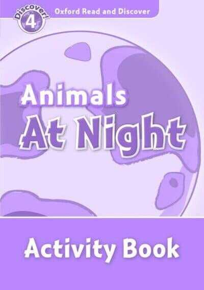 Oxford University Press - Animals at Night. Activity Book - Oxford Read and Discover. Level 4