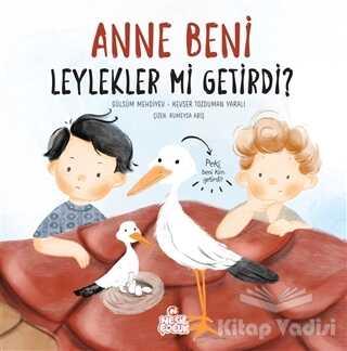 Nesil Çocuk Yayınları - Anne Beni Leylekler mi Getirdi?