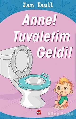 Beyaz Balina Yayınları - Anne! Tuvaletim Geldi!