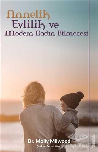 Sola Unitas - Annelik, Evlilik ve Modern Kadın Bilmecesi