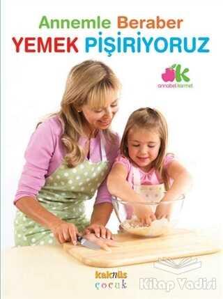 Kaknüs Yayınları - Annemle Beraber Yemek Pişiriyoruz