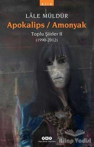 Yapı Kredi Yayınları - Apokalips / Amonyak Toplu Şiirler 2 (1990-2012)