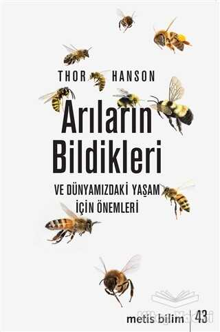 Metis Yayınları - Arıların Bildikleri ve Dünyamızdaki Yaşam İçin Önemleri
