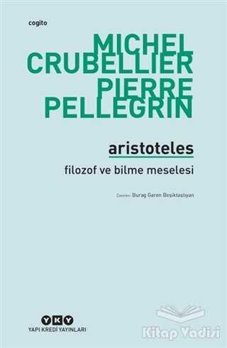 Yapı Kredi Yayınları - Aristoteles - Filozof ve Bilme Meselesi
