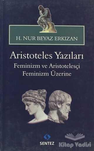 Sentez Yayınları - Aristoteles Yazıları: Feminizm ve Aristotelesçi Feminizm Üzerine