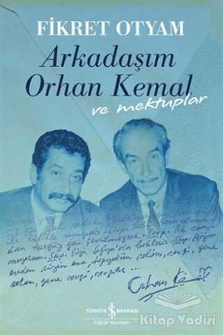 İş Bankası Kültür Yayınları - Arkadaşım Orhan Kemal ve Mektuplar