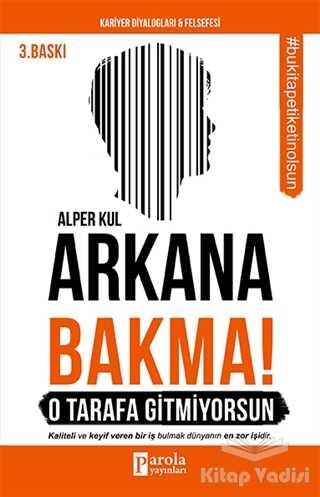 Parola Yayınları - Arkana Bakma! O Tarafa Gitmiyorsun