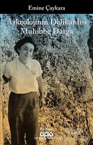 Yapı Kredi Yayınları - Arkeolojinin Delikanlısı Muhibbe Darga