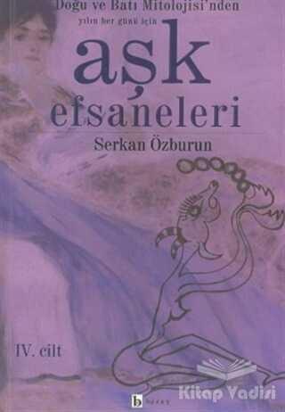 Birey Yayıncılık - Aşk Efsaneleri 4. Cilt Doğu ve Batı Mitolojisi'nden Yılın Her Günü İçin